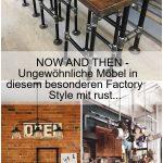 NOW AND THEN - Ungewöhnliche Möbel in diesem besonderen Factory Style mit rust... ,  #besonde...